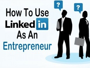 How To Use LinkedIn As An Entrepreneur