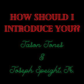"""How Should I Introduce You?"" Jason Jones and Joseph Speight, Jr."